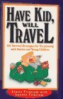Image for HAVE KID, WILL TRAVEL: 101 SURVIVAL STRATEGIES FOR VACATIONING WITH BABIES AND YOUNG CHILDREN