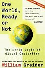 Image for ONE WORLD READY OR NOT : THE MANIC LOGIC OF GLOBAL CAPITALISM