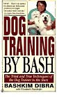 Image for DOG TRAINING BY BASH: THE TRIED AND TRUE TECHNIQUES OF THE DOG TRAINER TO T HE STARS