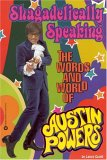 Image for SHAGADELICALLY SPEAKING : THE WORDS AND WORLD OF AUSTIN POWERS