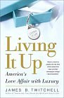 Image for LIVING IT UP : AMERICA'S LOVE AFFAIR WITH LUXURY