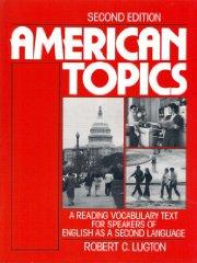 Image for AMERICAN TOPICS: A READING VOCABULARY TEXT FOR SPEAKERS OF ENGLISH AS A SEC OND LANGUAGE  (SECOND EDITION)