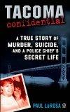 Image for TACOMA CONFIDENTIAL: A TRUE STORY OF MURDER, SUICIDE, AND A POLICE CHIEF'S SECRET LIFE