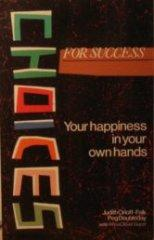 Image for CHOICES FOR SUCCESS: YOUR HAPPINESS IN YOUR OWN HANDS