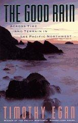 Image for THE GOOD RAIN: ACROSS TIME AND TERRAIN IN THE PACIFIC NORTHWEST (VINTAGE DE PARTURES)