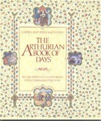 Image for THE ARTHURIAN BOOK OF DAYS: THE GREATEST LEGEND IN THE WORLD RETOLD THROUGH OUT THE YEAR