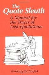 Image for THE QUOTE SLEUTH: A MANUAL FOR THE TRACER OF LOST QUOTATIONS