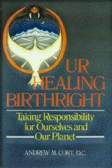 Image for OUR HEALING BIRTHRIGHT: TAKING RESPONSIBILITY FOR OURSELVES AND OUR PLANET