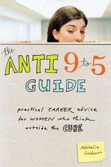 Image for THE ANTI 9-TO-5 GUIDE: PRACTICAL CAREER ADVICE FOR WOMEN WHO THINK OUTSIDE THE CUBE