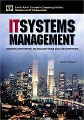 Image for IT SYSTEMS MANAGEMENT: DESIGNING, IMPLEMENTING, AND MANAGING WORLD-CLASS IN FRASTRUCTURES