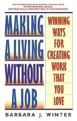Image for MAKING A LIVING WITHOUT A JOB: WINNING WAYS FOR CREATING WORK THAT YOU LOVE