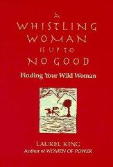 Image for A WHISTLING WOMAN IS UP TO NO GOOD: FINDING YOUR WILD WOMAN