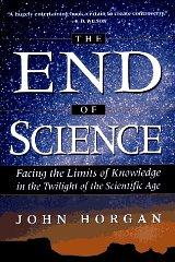 Image for THE END OF SCIENCE: FACING THE LIMITS OF KNOWLEDGE IN THE TWILIGHT OF THE S CIENTIFIC AGE