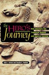 Image for THE HERO'S JOURNEY: HOW EDUCATORS CAN TRANSFORM SCHOOLS AND IMPROVE LEARNIN G.