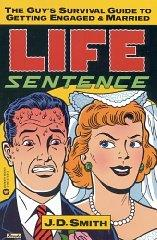 Image for LIFE SENTENCE: THE GUY'S SURVIVAL GUIDE TO GETTING ENGAGED AND MARRIED