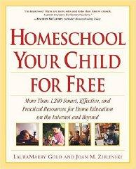 Image for HOMESCHOOL YOUR CHILD FOR FREE: MORE THAN 1,200 SMART, EFFECTIVE, AND PRACT ICAL RESOURCES FOR HOME EDUCATION ON THE INTERNET AND
