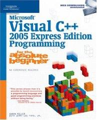 Image for MICROSOFT VISUAL C++ 2005 EXPRESS EDITION PROGRAMMING FOR THE ABSOLUTE BEGI NNER