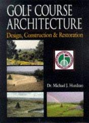 Image for GOLF COURSE ARCHITECTURE: DESIGN, CONSTRUCTION & RESTORATION