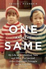 Image for ONE AND THE SAME: MY LIFE AS AN IDENTICAL TWIN AND WHAT I'VE LEARNED ABOUT EVERYONE'S STRUGGLE TO BE SINGULAR