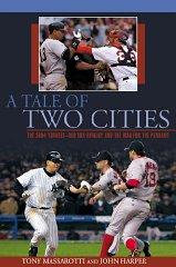 Image for A TALE OF TWO CITIES: THE 2004 YANKEES-RED SOX RIVALRY AND THE WAR FOR THE PENNANT