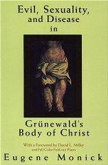 Image for EVIL, SEX,  AND DISEASE IN GRUNEWALD'S BODY OF CHRIST