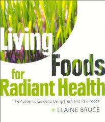 Image for LIVING FOODS FOR RADIANT HEALTH: THE AUTHENTIC GUIDE TO USING FRESH AND RAW FOODS