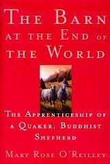 Image for THE BARN AT THE END OF THE WORLD : THE APPRENTICESHIP OF A QUAKER, BUDDHIST SHEPHERD