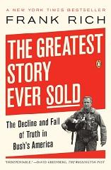 Image for THE GREATEST STORY EVER SOLD: THE DECLINE AND FALL OF TRUTH IN BUSH'S AMERI CA