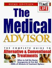 Image for THE MEDICAL ADVISOR: THE COMPLETE GUIDE TO ALTERNATIVE & CONVENTIONAL TREAT MENTS : HOME EDITION