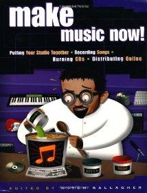 Image for MAKE MUSIC NOW!: PUTTING YOUR STUDIO TOGETHER, RECORDING SONGS, MAKING CDS, AND DISTRIBUTING ONLINE
