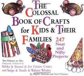 Image for THE COLOSSAL BOOK OF CRAFTS FOR KIDS AND THEIR FAMILIES: 247 NEAT AND NIFTY PROJECTS