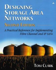 Image for DESIGNING STORAGE AREA NETWORKS: A PRACTICAL REFERENCE FOR IMPLEMENTING FIB RE CHANNEL AND IP SANS (2ND EDITION)