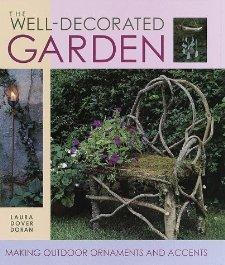 Image for THE WELL-DECORATED GARDEN: 50 ORNAMENTS & ACCENTS TO MAKE YOUR OUTDOOR ROOM