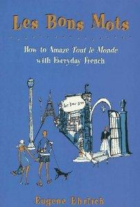 Image for LES BONS MOTS: HOW TO AMAZE TOUT LE MONDE WITH EVERYDAY FRENCH