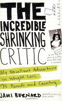 Image for THE INCREDIBLE SHRINKING CRITIC: MY EXCELLENT ADVENTURE IN WEIGHT LOSS: 75 POUNDS AND COUNTING..