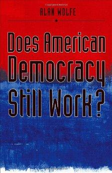 DOES AMERICAN DEMOCRACY STILL WORK? (THE FUTURE OF AMERICAN DEMOCRACY SERIE S)