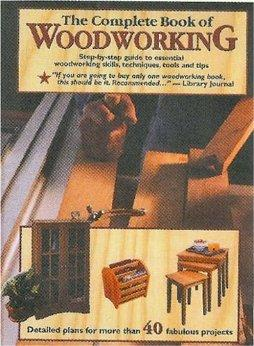 Image for THE COMPLETE BOOK OF WOODWORKING: DETAILED PLANS FOR MORE THAN 40 FABULOUS PROJECTS