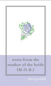Image for NOTES FROM THE MOTHER OF THE BRIDE (M.O.B.), 2E