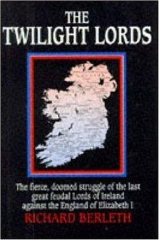 Image for THE TWILIGHT LORDS: AN IRISH CHRONICLE: THE FIERCE, DOOMED STRUGGLE OF THE LAST GREAT FEUDAL LORDS OF IRELAND AGAINST THE ENGLAN