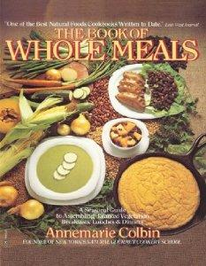 Image for THE BOOK OF WHOLE MEALS: A SEASONAL GUIDE TO ASSEMBLING BALANCED VEGETARIAN BREAKFASTS, LUNCHES AND DINNERS