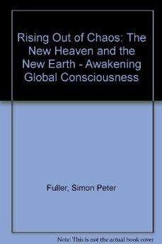 Image for RISING OUT OF CHAOS: THE NEW HEAVEN AND THE NEW EARTH - AWAKENING GLOBAL CO NSCIOUSNESS