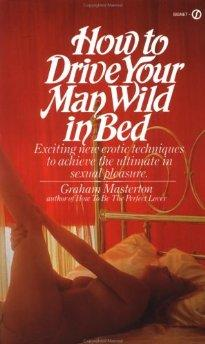 Image for HOW TO DRIVE YOUR MAN WILD IN BED (SIGNET)
