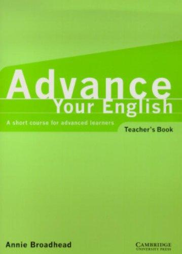 Image for ADVANCE YOUR ENGLISH TEACHER'S BOOK: A SHORT COURSE FOR ADVANCED LEARNERS