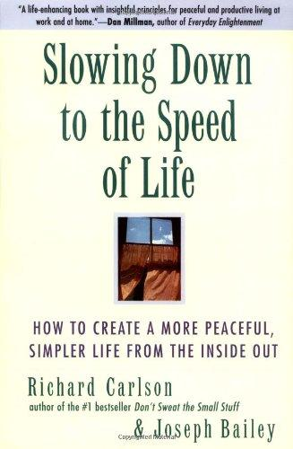 Image for SLOWING DOWN TO THE SPEED OF LIFE: HOW TO CREATE A MORE PEACEFUL, SIMPLER L IFE FROM THE INSIDE OUT