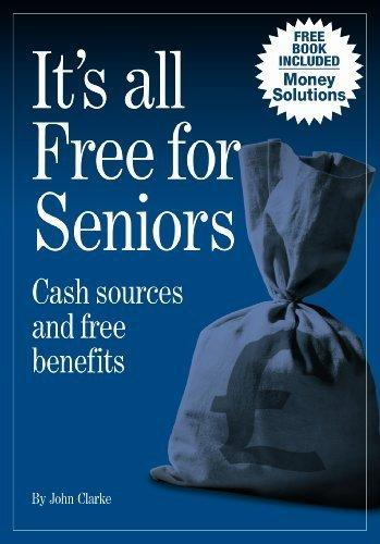 Image for IT'S ALL FREE FOR SENIORS: CASH SOURCES AND FREE BENEFITS