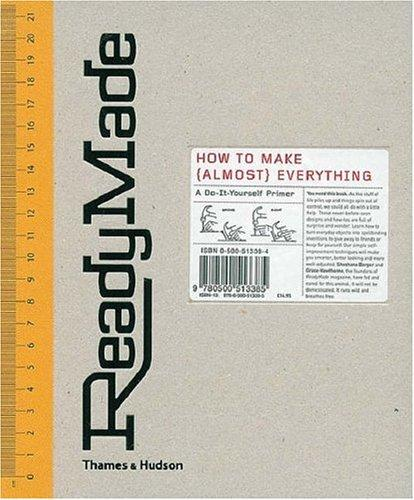 Image for READYMADE: HOW TO MAKE (ALMOST) EVERYTHING- A DO-IT-YOURSELF PRIMER