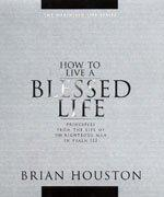 Image for HOW TO LIVE A BLESSED LIFE (PRICIPLES FROM THE LIFE OF THE RIGHTEOUS MAN IN PSALM 112)