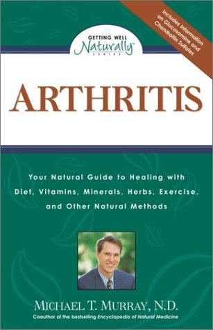Image for ARTHRITIS: YOUR NATURAL GUIDE TO HEALING WITH DIET, VITAMINS, MINERALS, HER BS, EXERCISE, AN D OTHER NATURAL METHODS (GETTING WEL