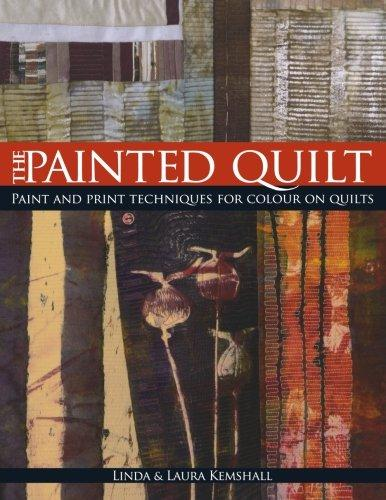 Image for THE PAINTED QUILT: PAINT AND PRINT TECHNIQUES FOR COLOR ON QUILTS