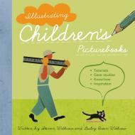 Image for ILLUSTRATING CHILDREN'S PICTURE BOOKS: TUTORIALS, CASE STUDIES, KNOW-HOW, I NSPIRATION
